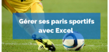 Comment gérer ses paris sportifs sur Excel